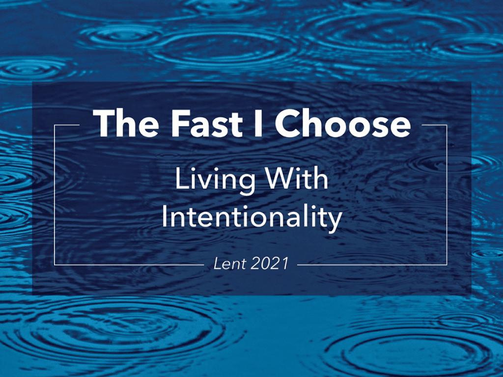Lent 2021 The Fast I Choose