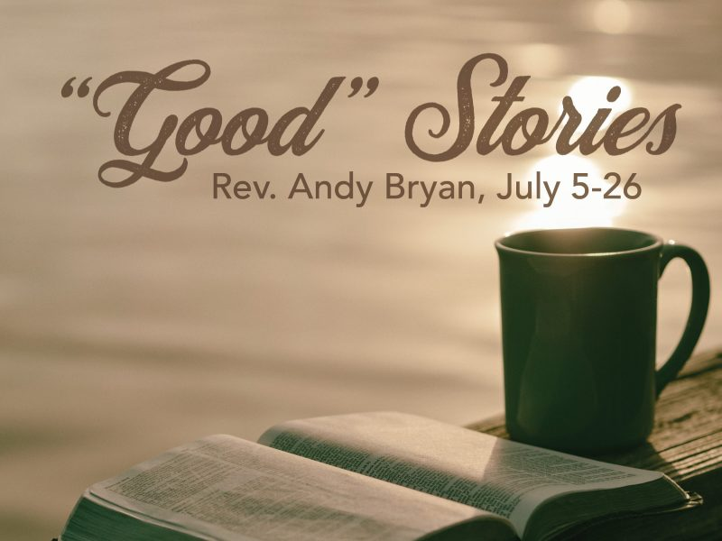 Good Stories July Sermon Series
