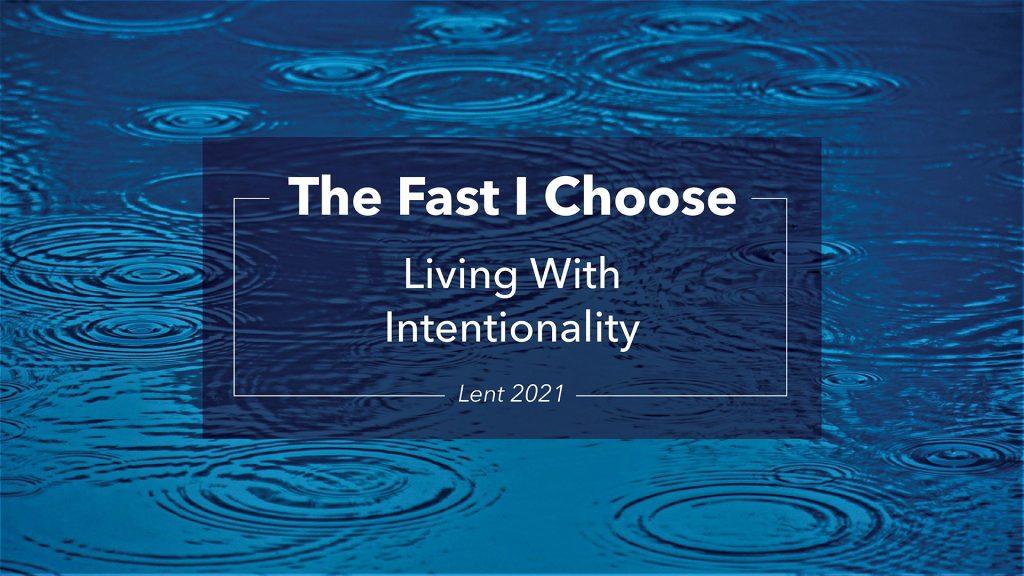 Lent-2021 The Fast I Choose