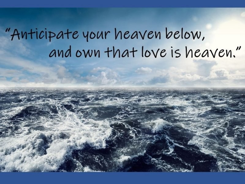 Photo of the ocean with the words 'Anticipate your heaven below, and own that love is heaven.'